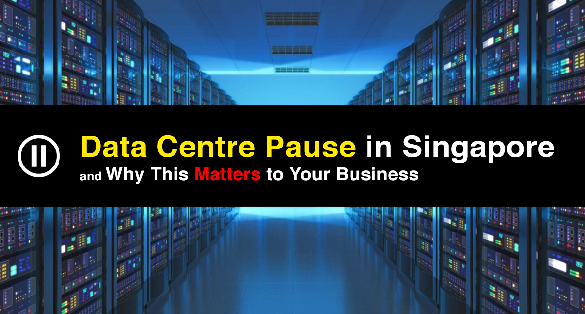 Data Centre Pause in Singapore and Why This Matters to Your Business