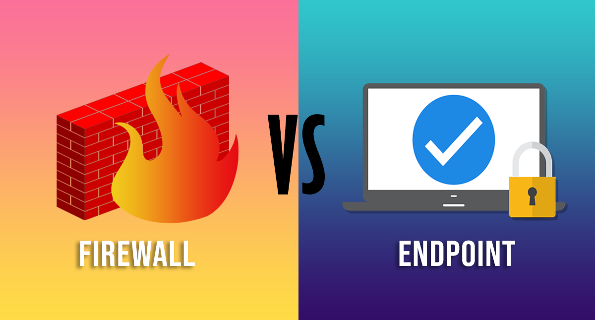 Firewall Vs Endpoint Security: Why Do You Need Both?
