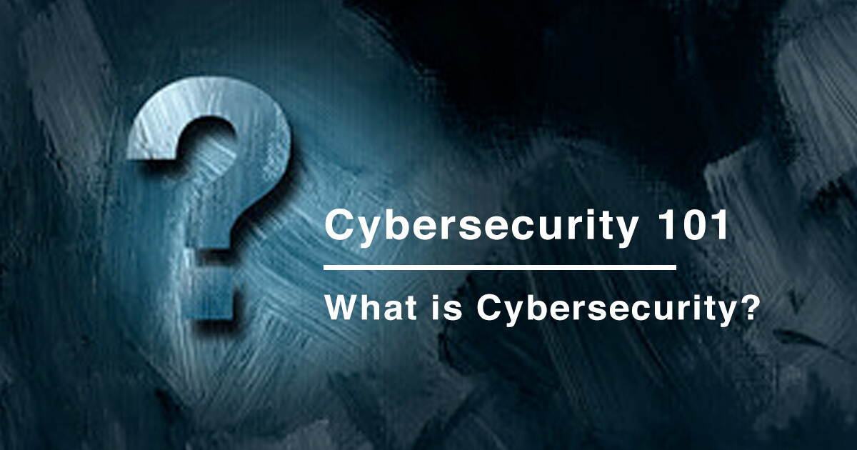 Cybersecurity 101: What is Cybersecurity?